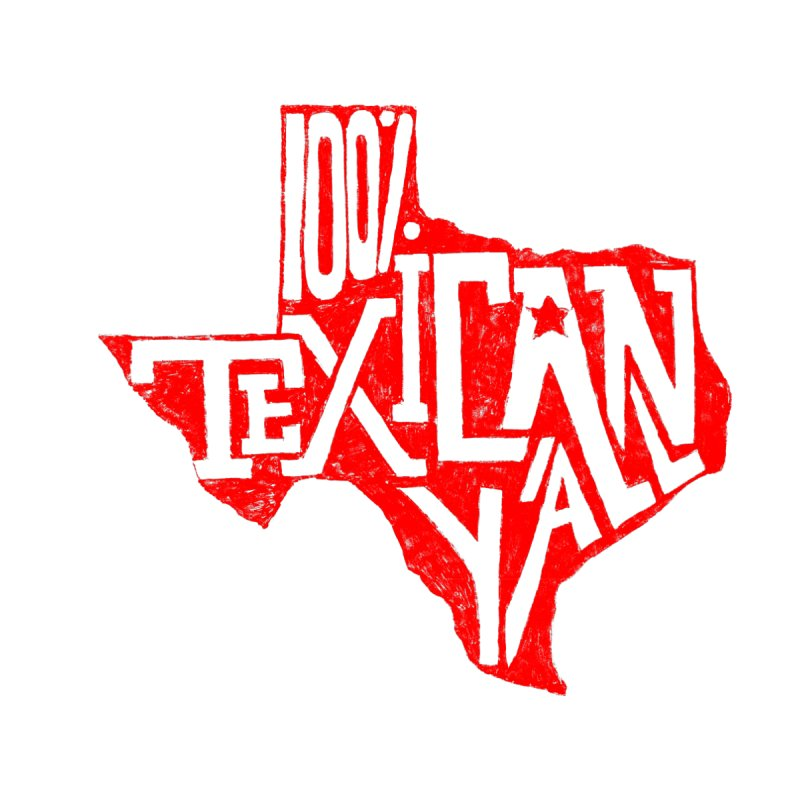 100% Texican Red by baraktamayo's Artist Shop