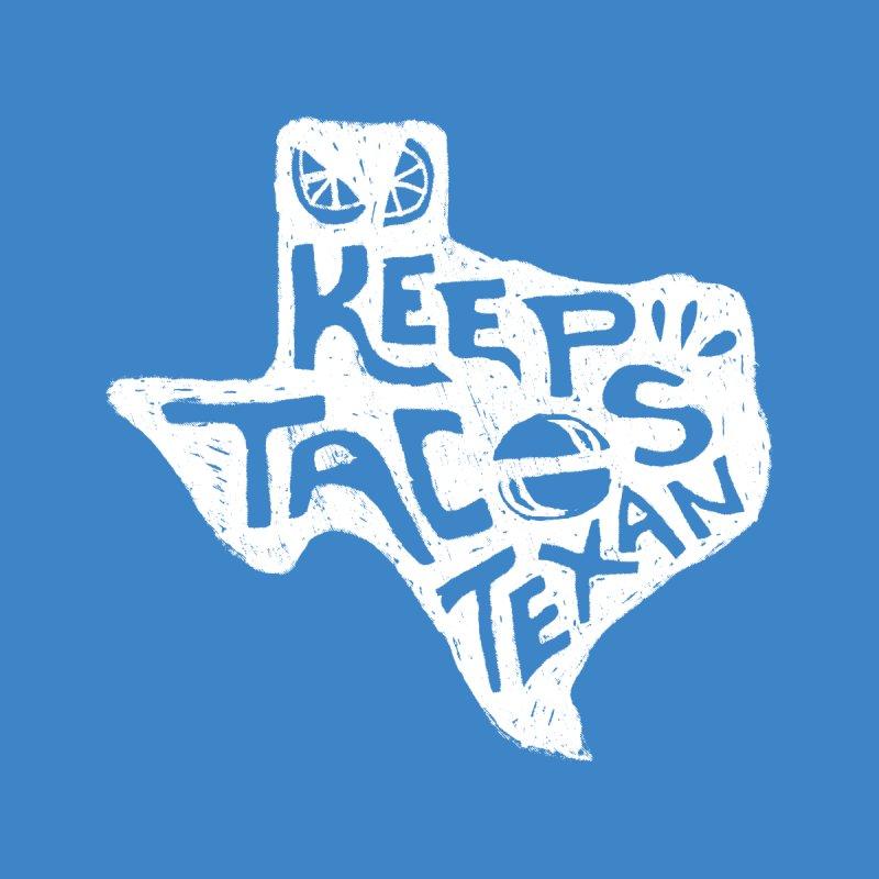 Keep Tacos Texan  by baraktamayo's Artist Shop