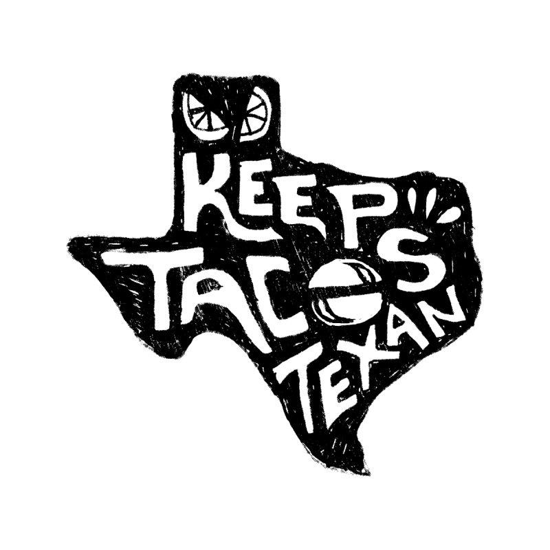 Keep Tacos Texan Dark by baraktamayo's Artist Shop