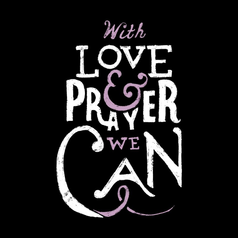 With Love & Prayer We Can by baraktamayo's Artist Shop