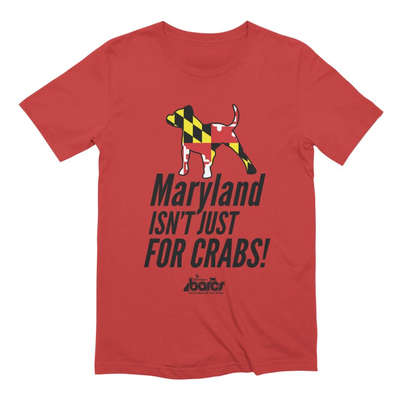 Maryland Isn't Just For Crabs in Men's Extra Soft T-Shirt Red by BARCS Online Shop