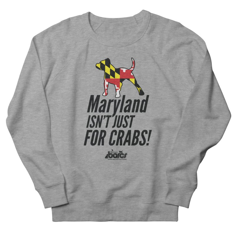 Maryland Isn't Just For Crabs in Men's French Terry Sweatshirt Heather Graphite by BARCS Online Shop