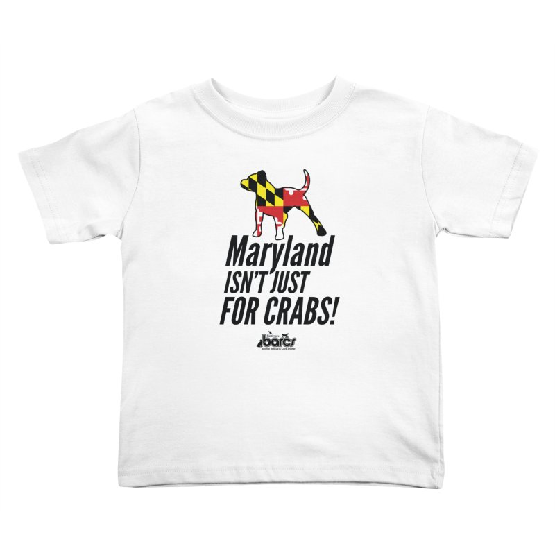 Maryland Isn't Just For Crabs Kids Toddler T-Shirt by BARCS Online Shop