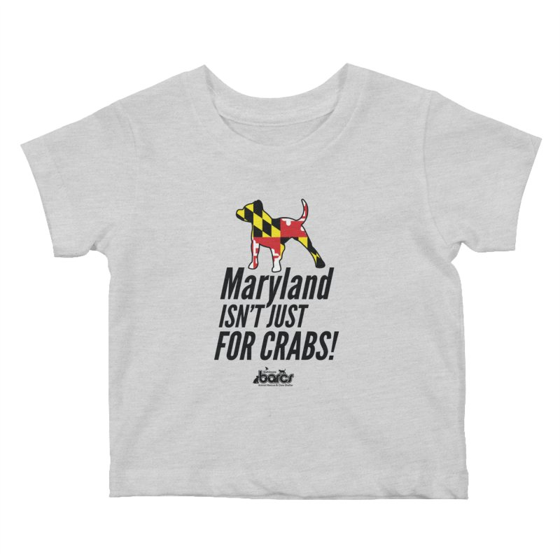 Maryland Isn't Just For Crabs Kids Baby T-Shirt by BARCS Online Shop