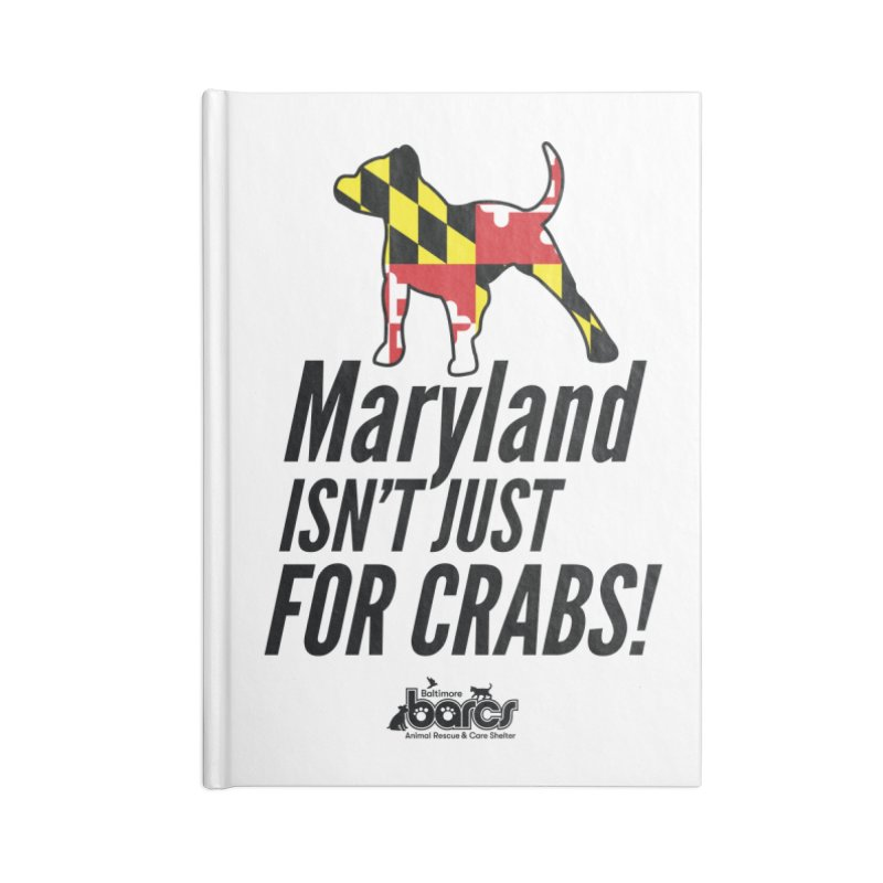 Maryland Isn't Just For Crabs Accessories Lined Journal Notebook by BARCS Online Shop