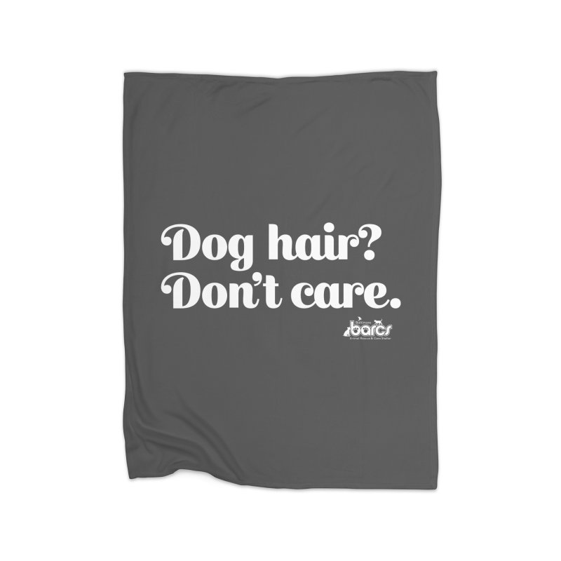 Dog Hair Don't Care Home Fleece Blanket Blanket by BARCS Online Shop