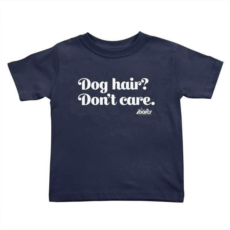 Dog Hair Don't Care Kids Toddler T-Shirt by BARCS Online Shop