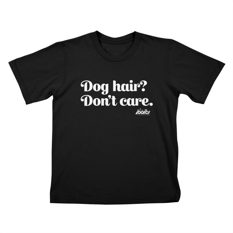 Dog Hair Don't Care Kids T-Shirt by BARCS Online Shop