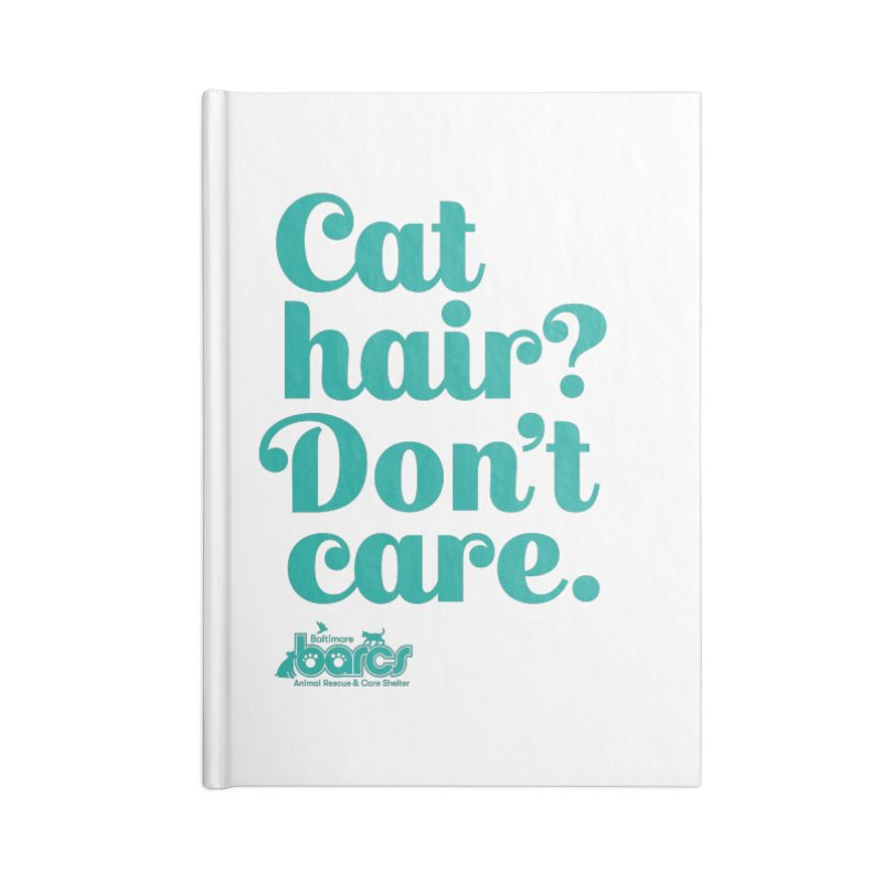 Cat Hair Don't Care Accessories Blank Journal Notebook by BARCS Online Shop