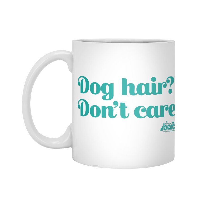 Dog Hair Don't Care Accessories Standard Mug by BARCS Online Shop