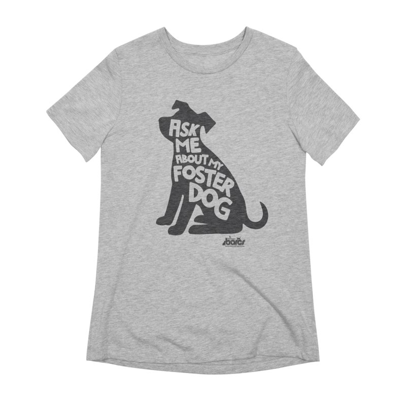 Ask Me About My Foster Dog Women's Extra Soft T-Shirt by BARCS Online Shop