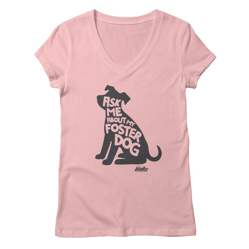 Ask Me About My Foster Dog Women's Regular V-Neck by BARCS Online Shop