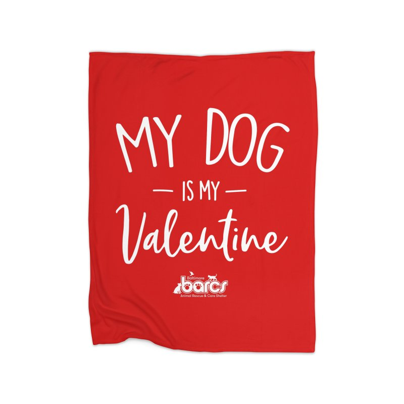 My Dog is my Valentine Home Blanket by BARCS Online Shop