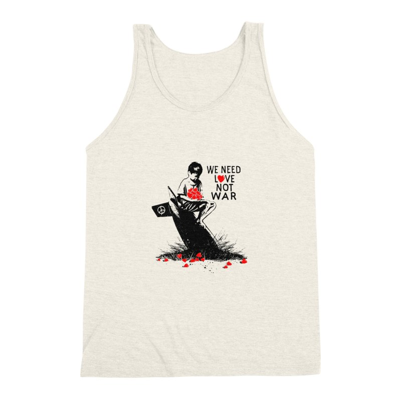 We need love not war Men's Triblend Tank by barmalisiRTB