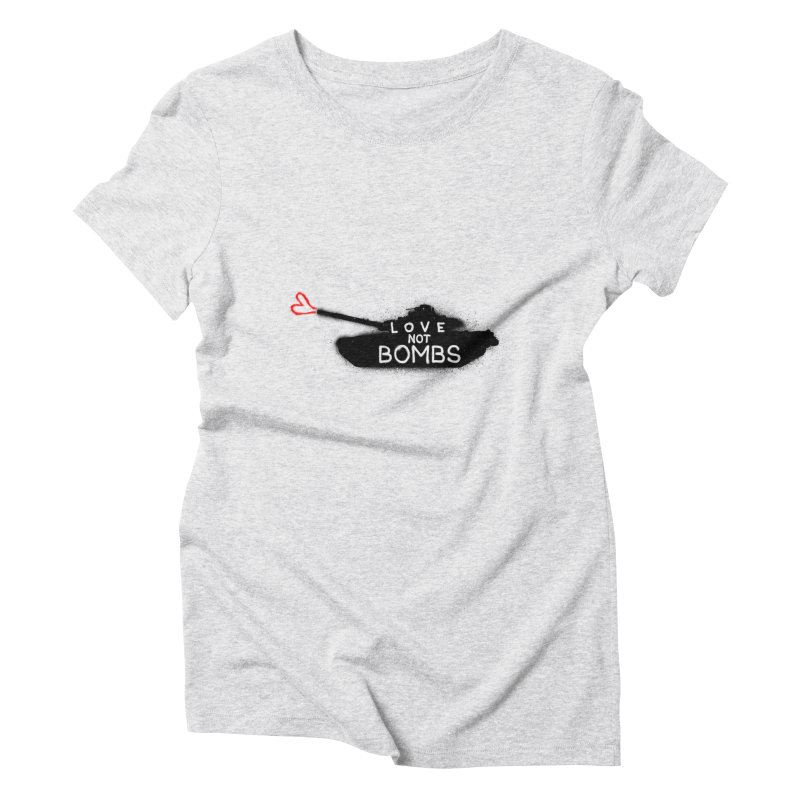 Love not bombs Women's T-Shirt by barmalisiRTB