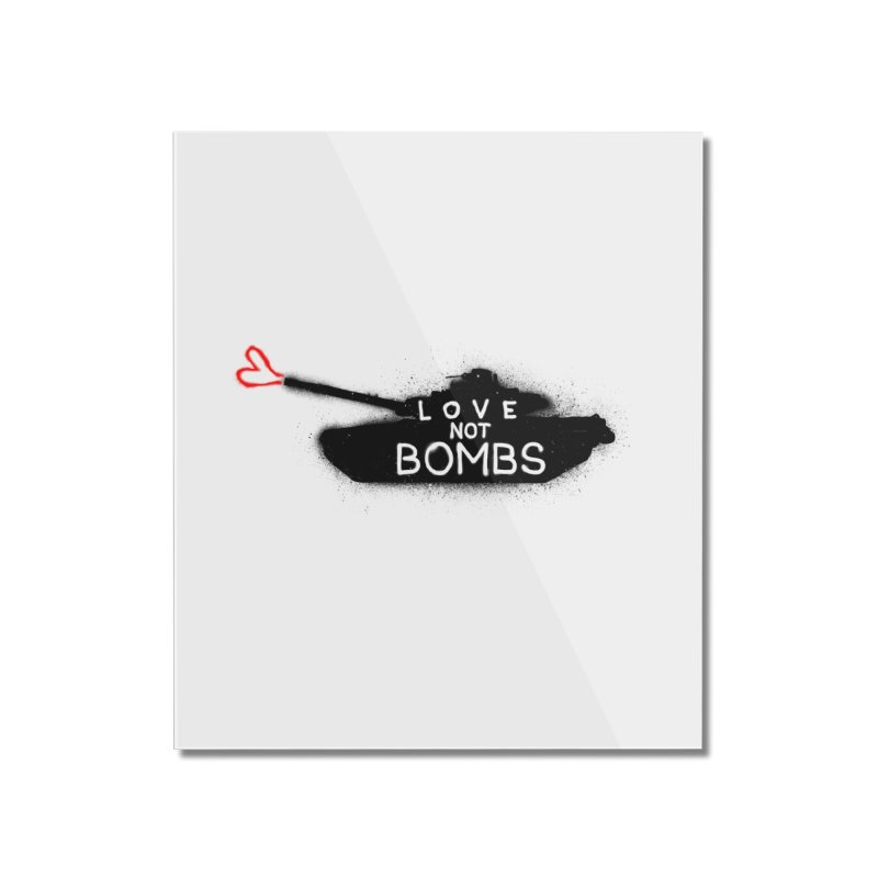 Love not bomb Home Mounted Acrylic Print by barmalisiRTB