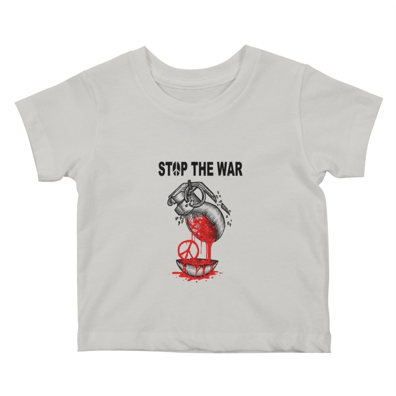 Stop The War Kids Baby T-Shirt by barmalisiRTB