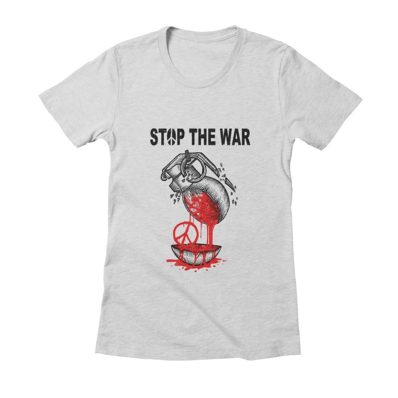 Stop The War Women's Fitted T-Shirt by barmalisiRTB