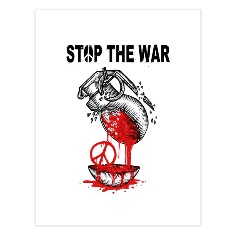 Stop The War Home Fine Art Print by barmalisiRTB