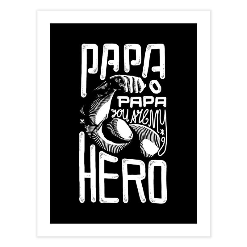 Papa You Are My Hero Home Fine Art Print by barmalisiRTB