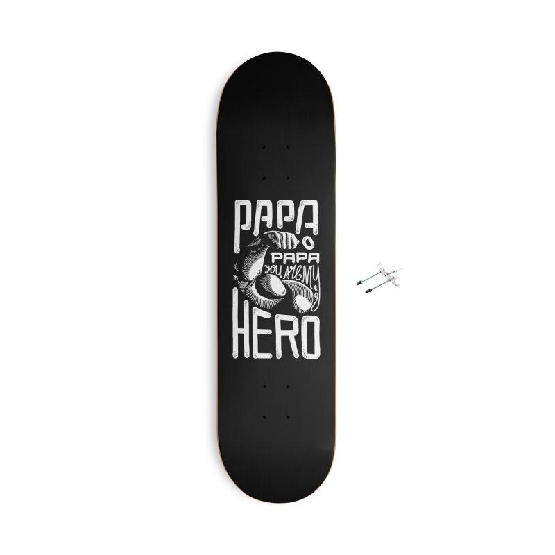 Papa You Are My Hero Accessories Skateboard by barmalisiRTB