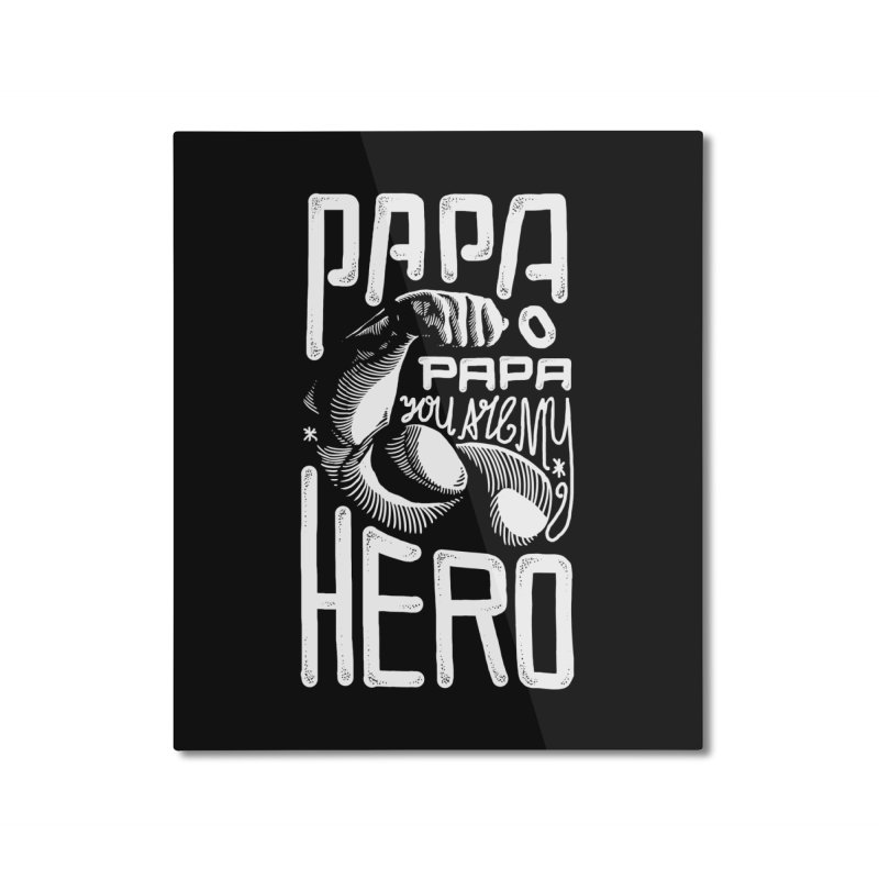 Papa You Are My Hero Home Mounted Aluminum Print by barmalisiRTB
