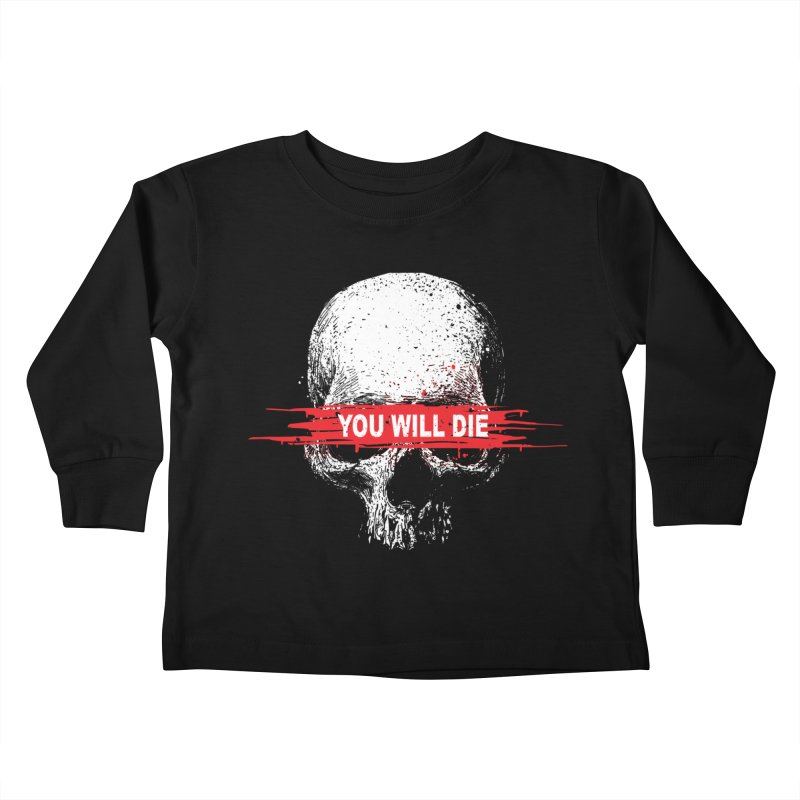 You Will Die Kids Toddler Longsleeve T-Shirt by barmalisiRTB