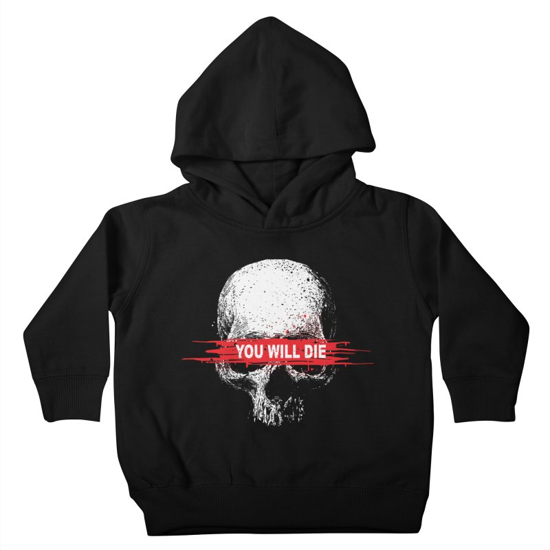 You Will Die Kids Toddler Pullover Hoody by barmalisiRTB