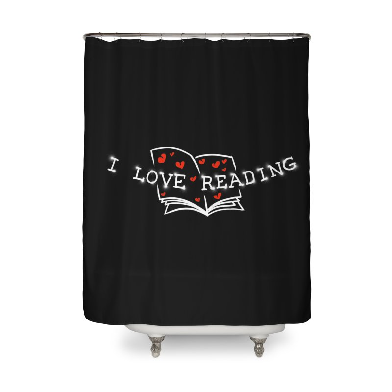 I Love Reading Home Shower Curtain by barmalisiRTB