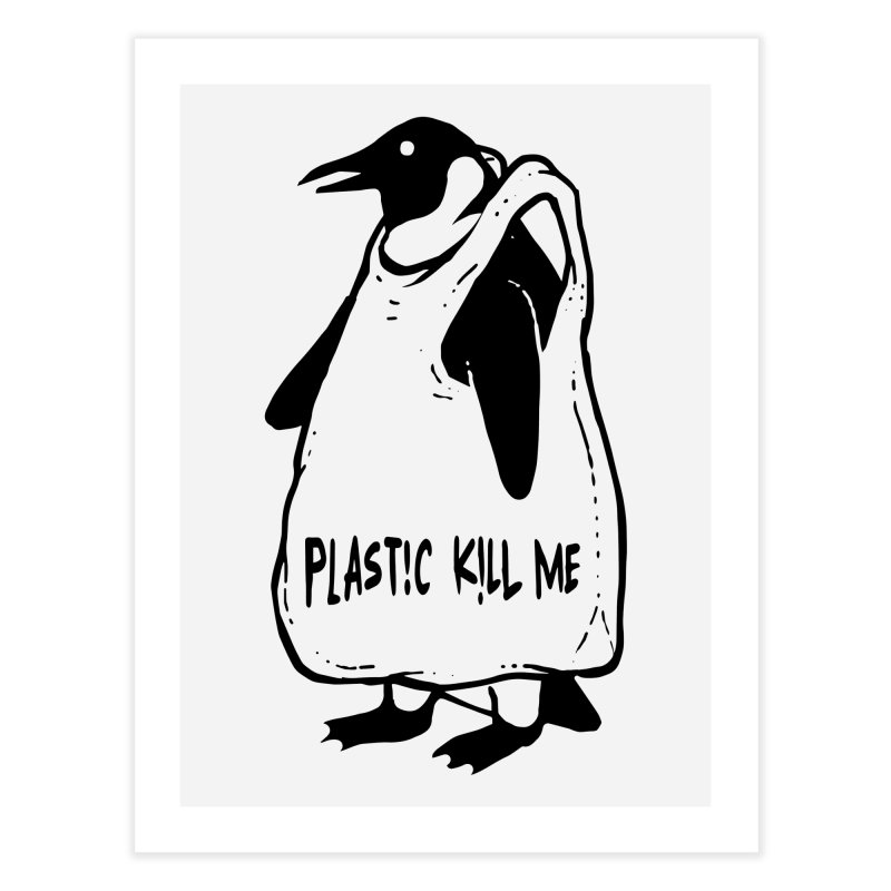 Plastic kill me Home Fine Art Print by barmalisiRTB