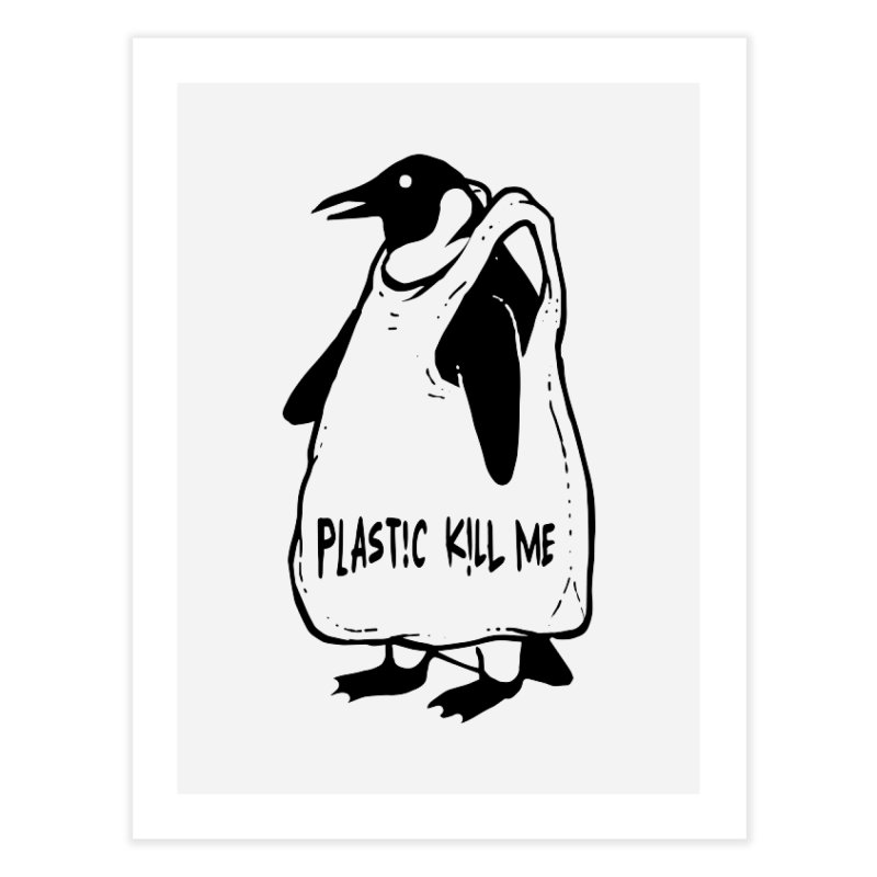 Plastic kill me Home Fine Art Print by barmalisiRTB