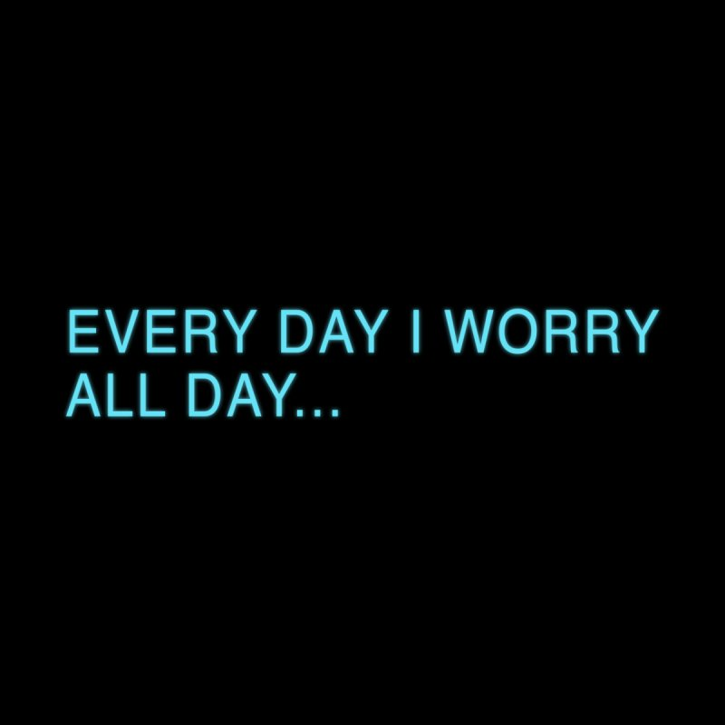 Every Day I worry all day... by Barry Blankenship Shirts