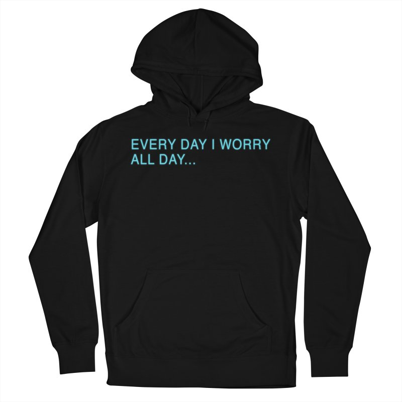 Every Day I worry all day... Men's French Terry Pullover Hoody by Barry Blankenship Shirts