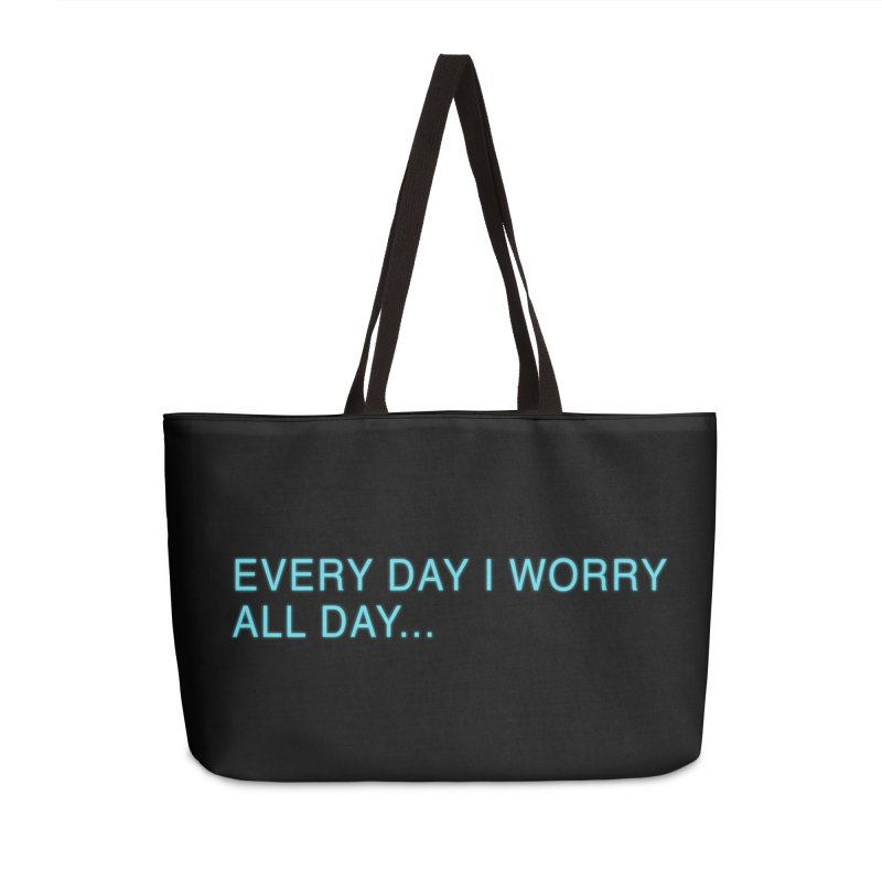 Every Day I worry all day... Accessories Weekender Bag Bag by Barry Blankenship Shirts
