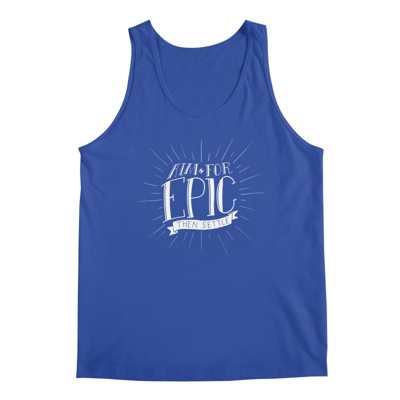 Aim For Epic, Then Settle Men's Tank by Barry Blankenship Shirts