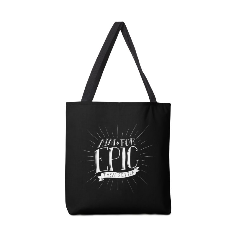 Aim For Epic, Then Settle Accessories Tote Bag Bag by Barry Blankenship Shirts