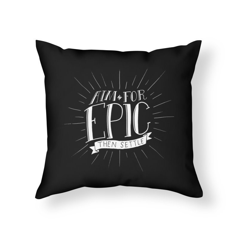 Aim For Epic, Then Settle Home Throw Pillow by Barry Blankenship Shirts
