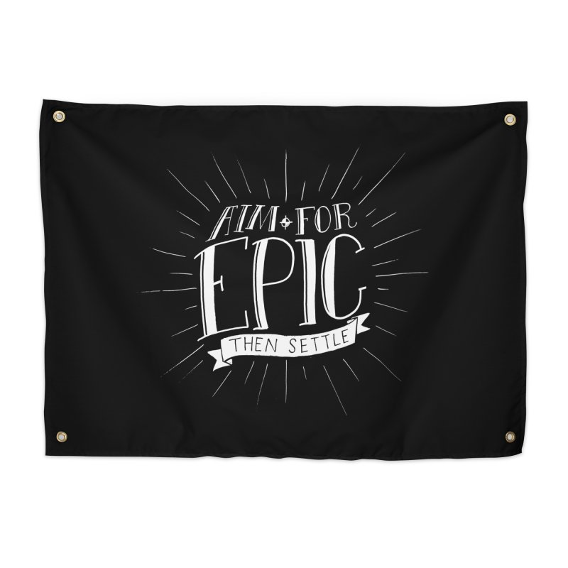 Aim For Epic, Then Settle Home Tapestry by Barry Blankenship Shirts