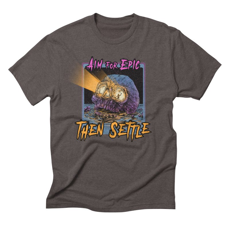 Aim For Epic Then Settle Skull Men's Triblend T-Shirt by Barry Blankenship Shirts