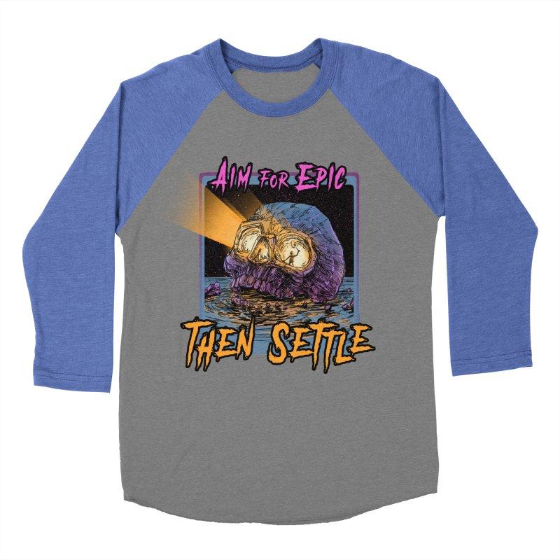 Aim For Epic Then Settle Skull Men's Baseball Triblend Longsleeve T-Shirt by Barry Blankenship Shirts