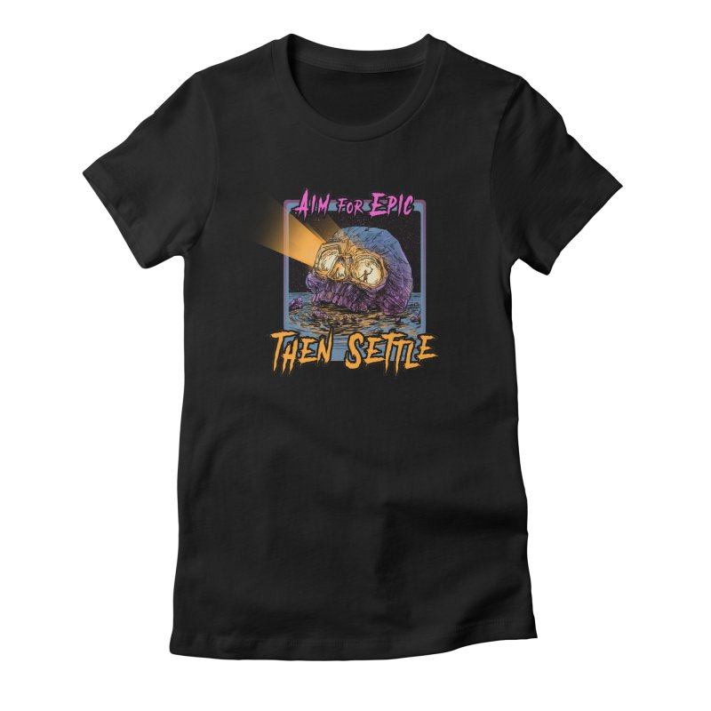 Aim For Epic Then Settle Skull Women's T-Shirt by Barry Blankenship Shirts