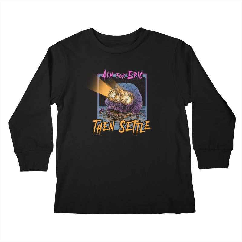 Aim For Epic Then Settle Skull Kids Longsleeve T-Shirt by Barry Blankenship Shirts