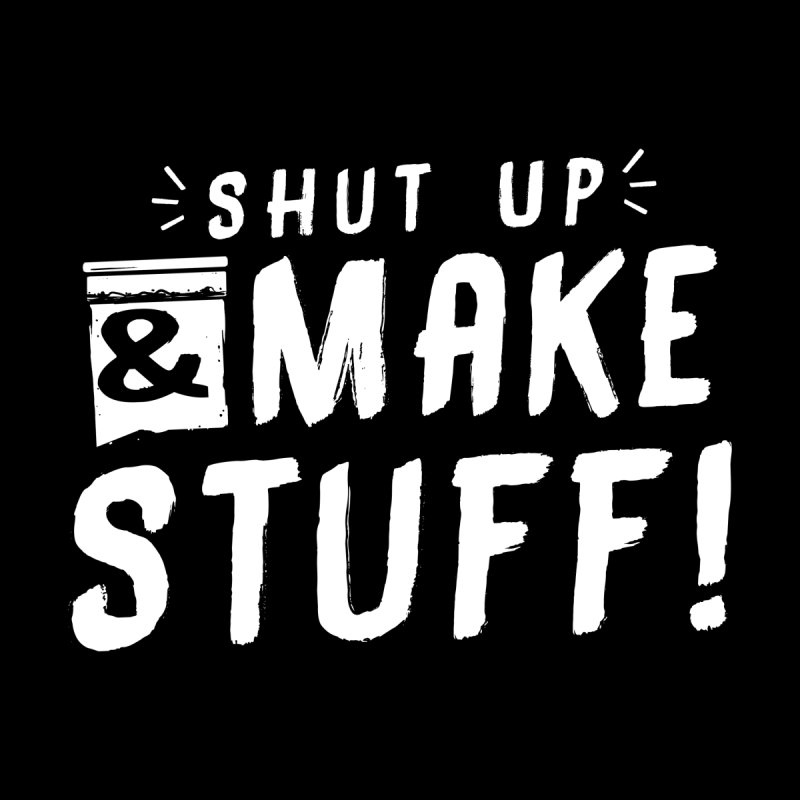Shut Up & Make Stuff Men's Pullover Hoody by Barry Blankenship Shirts
