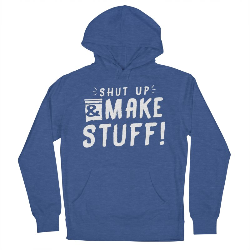Shut Up & Make Stuff Women's Pullover Hoody by Barry Blankenship Shirts