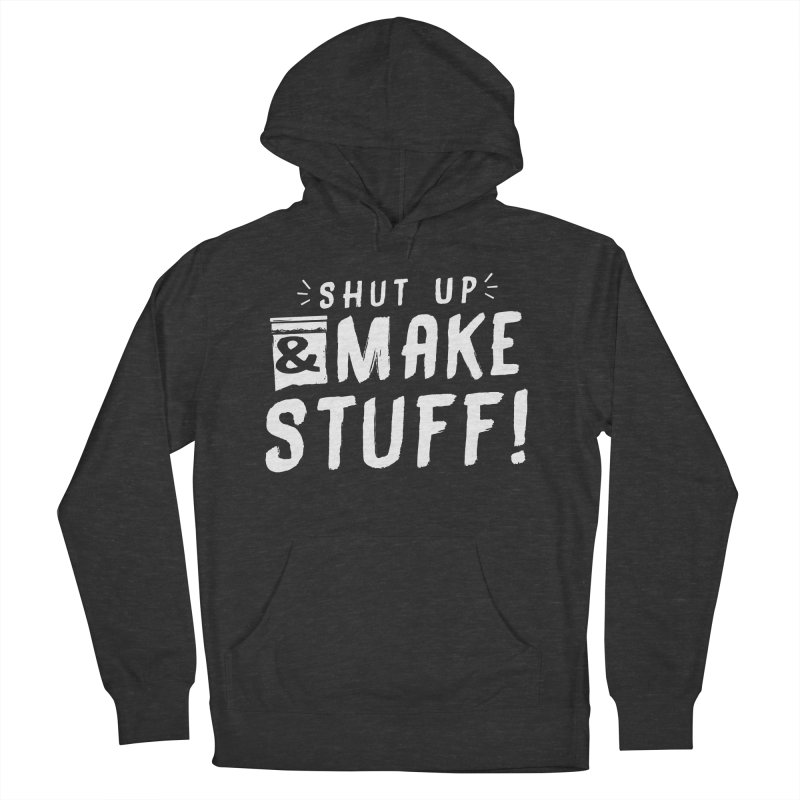Shut Up & Make Stuff Men's French Terry Pullover Hoody by Barry Blankenship Shirts