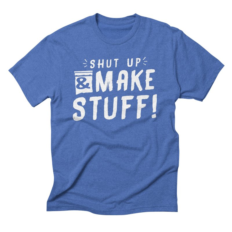Shut Up & Make Stuff Men's T-Shirt by Barry Blankenship Shirts