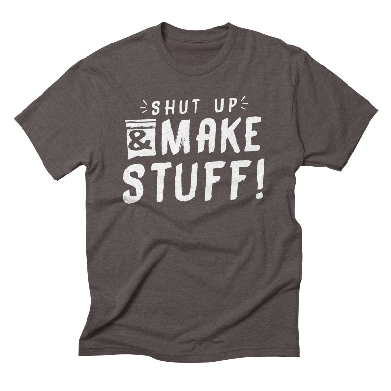 Shut Up & Make Stuff Men's Triblend T-Shirt by Barry Blankenship Shirts