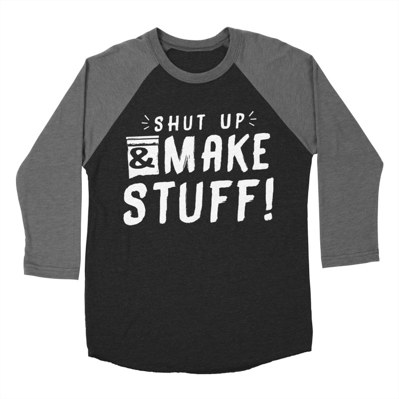 Shut Up & Make Stuff Men's Baseball Triblend Longsleeve T-Shirt by Barry Blankenship Shirts