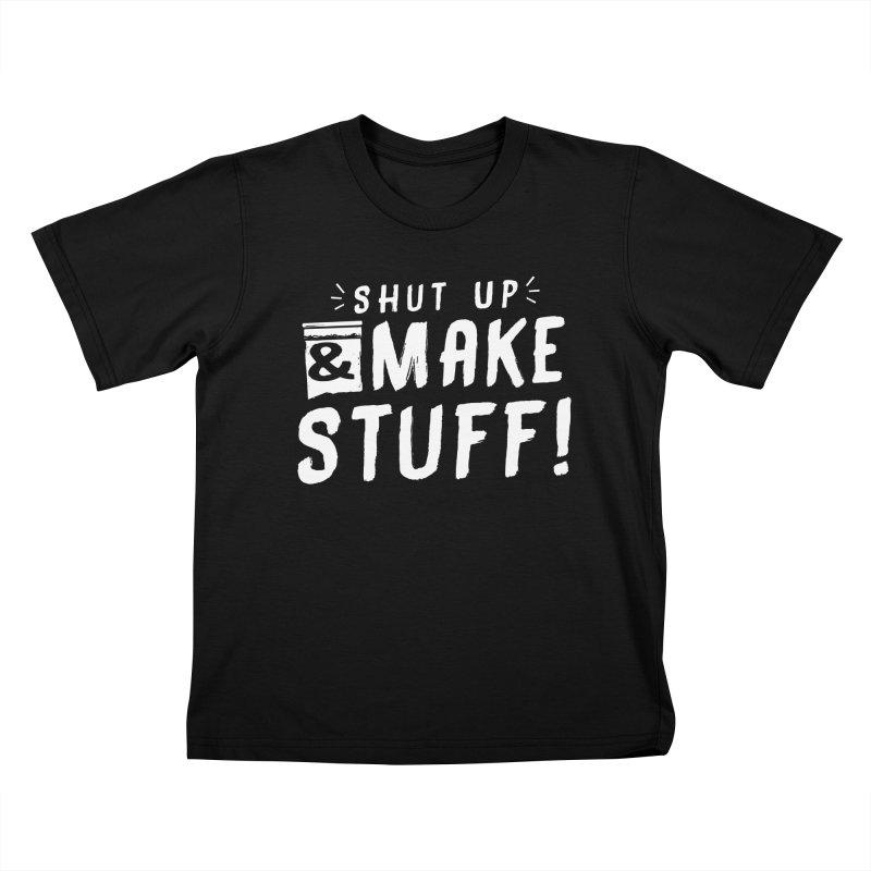 Shut Up & Make Stuff Kids T-Shirt by Barry Blankenship Shirts