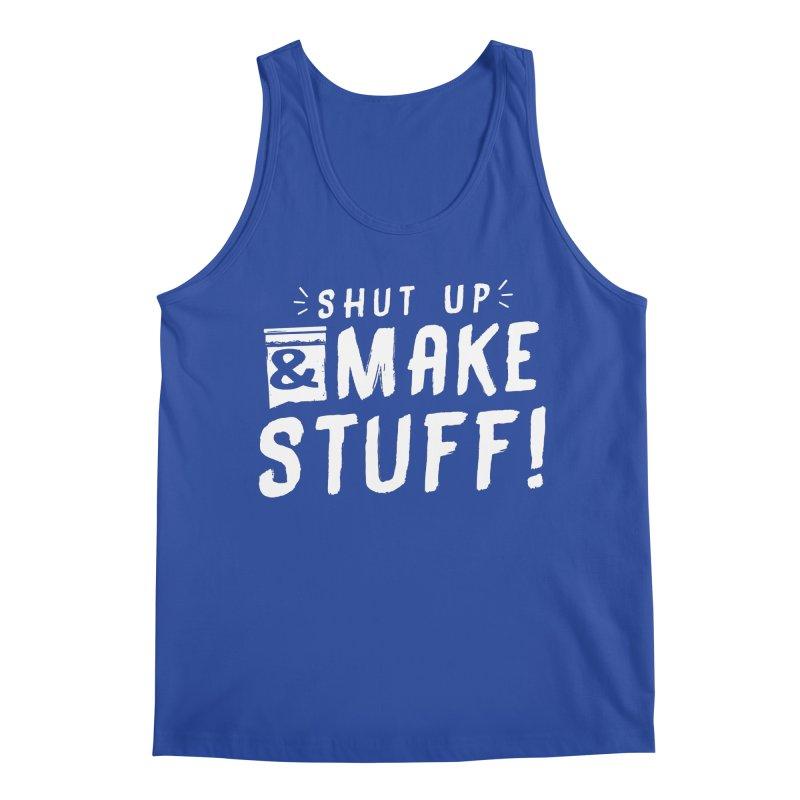 Shut Up & Make Stuff Men's Regular Tank by Barry Blankenship Shirts